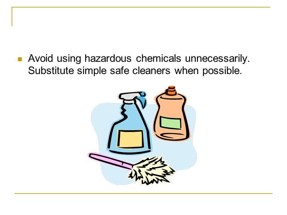 Avoid using hazardous chemicals unnecessarily