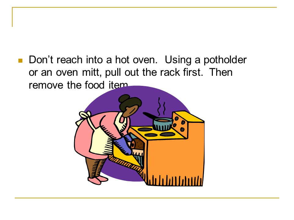 Don't reach into a hot oven