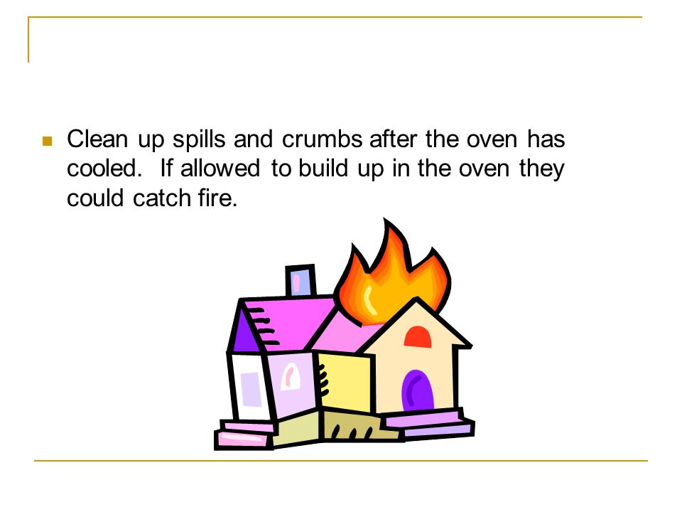 Clean up spills and crumbs after the oven has cooled