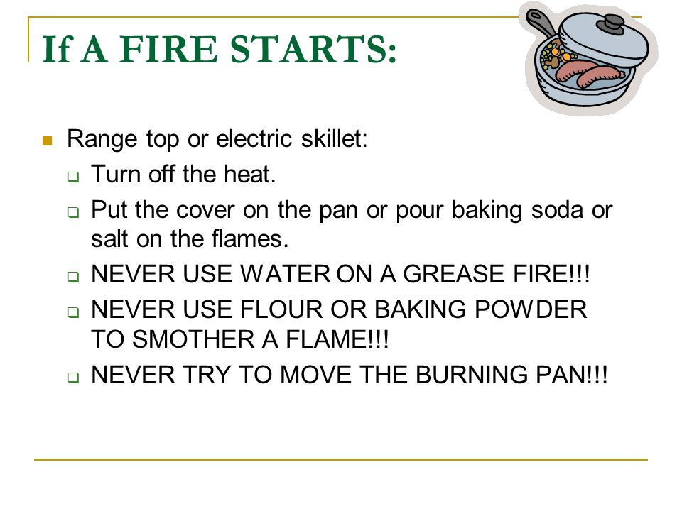 If A FIRE STARTS: Range top or electric skillet: Turn off the heat.