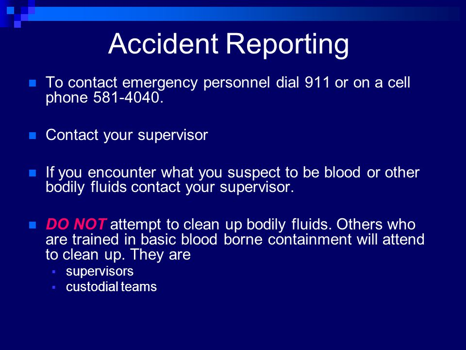 Accident Reporting To contact emergency personnel dial 911 or on a cell phone 581-4040. Contact your supervisor.