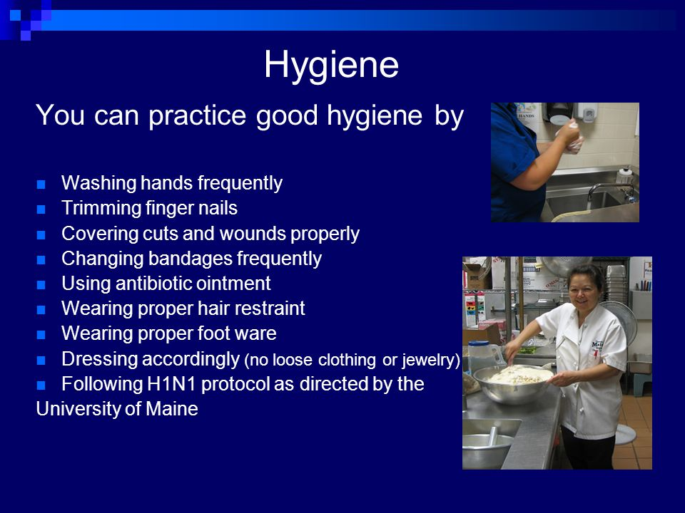 Hygiene You can practice good hygiene by Washing hands frequently