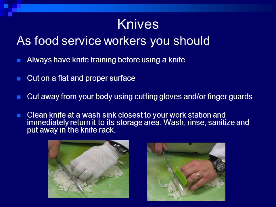 Knives As food service workers you should