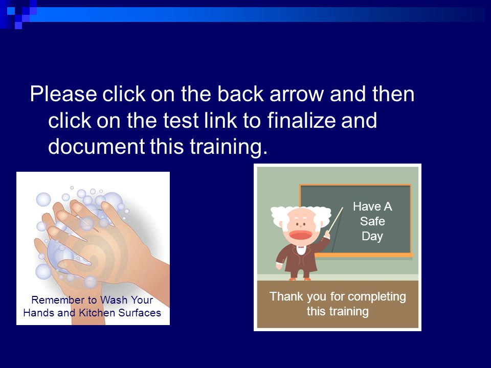 Please click on the back arrow and then click on the test link to finalize and document this training.