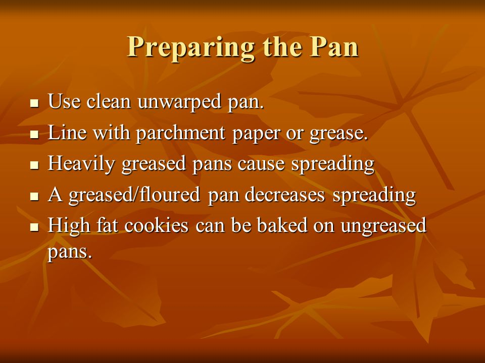 Preparing the Pan Use clean unwarped pan.
