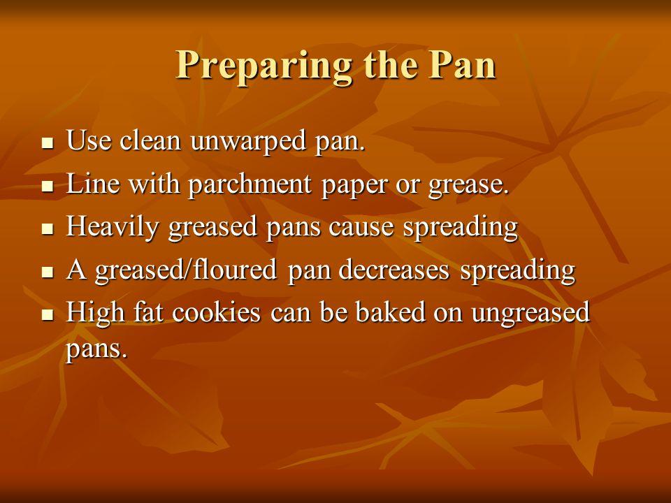 Preparing the Pan Use clean unwarped pan.