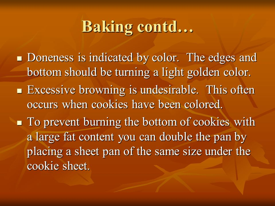 Baking contd… Doneness is indicated by color. The edges and bottom should be turning a light golden color.