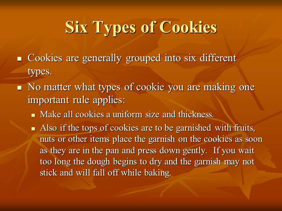 Six Types of Cookies Cookies are generally grouped into six different types.