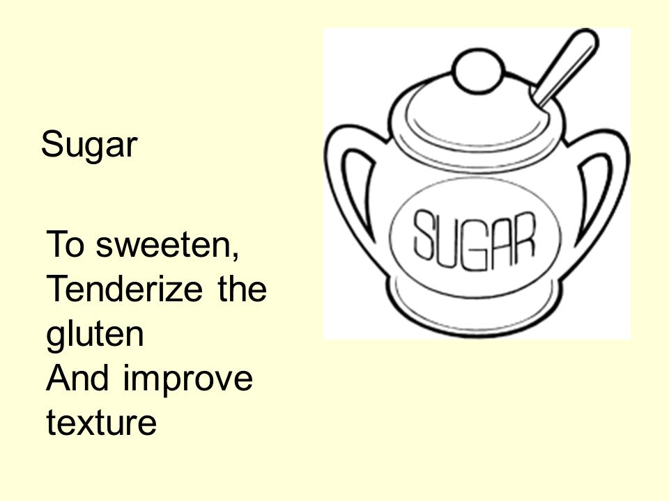 Sugar To sweeten, Tenderize the gluten And improve texture