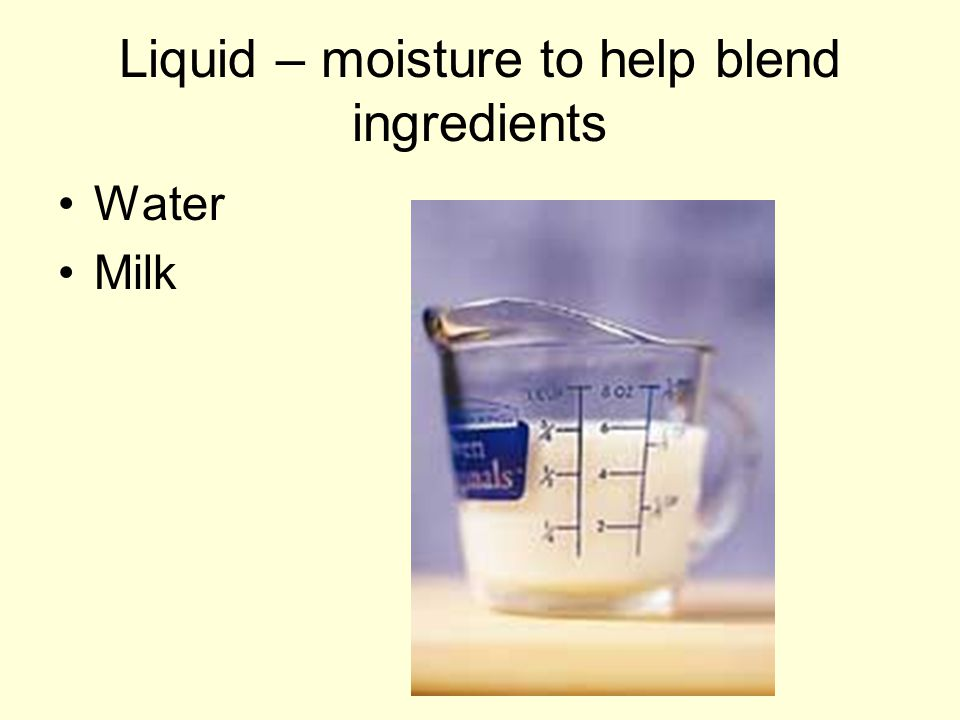 Liquid – moisture to help blend ingredients