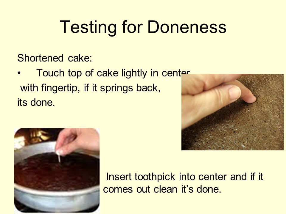 Testing for Doneness Shortened cake: