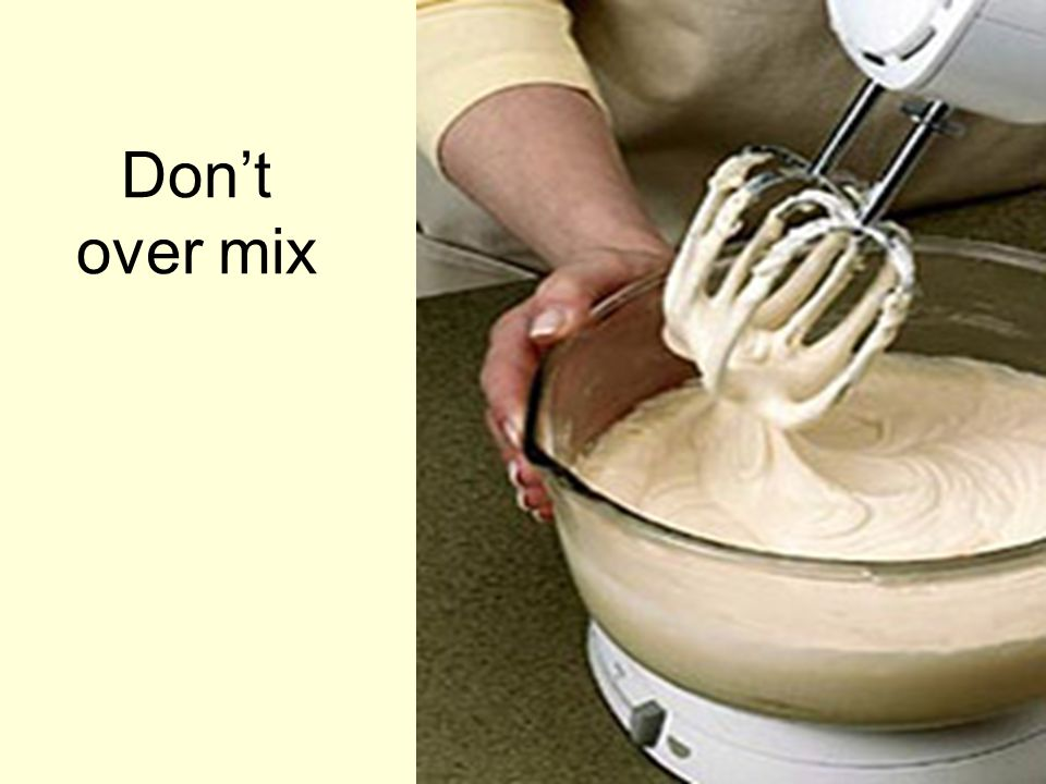 Don't over mix
