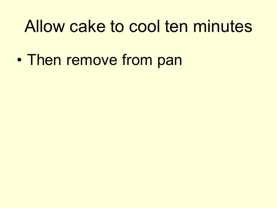 Allow cake to cool ten minutes