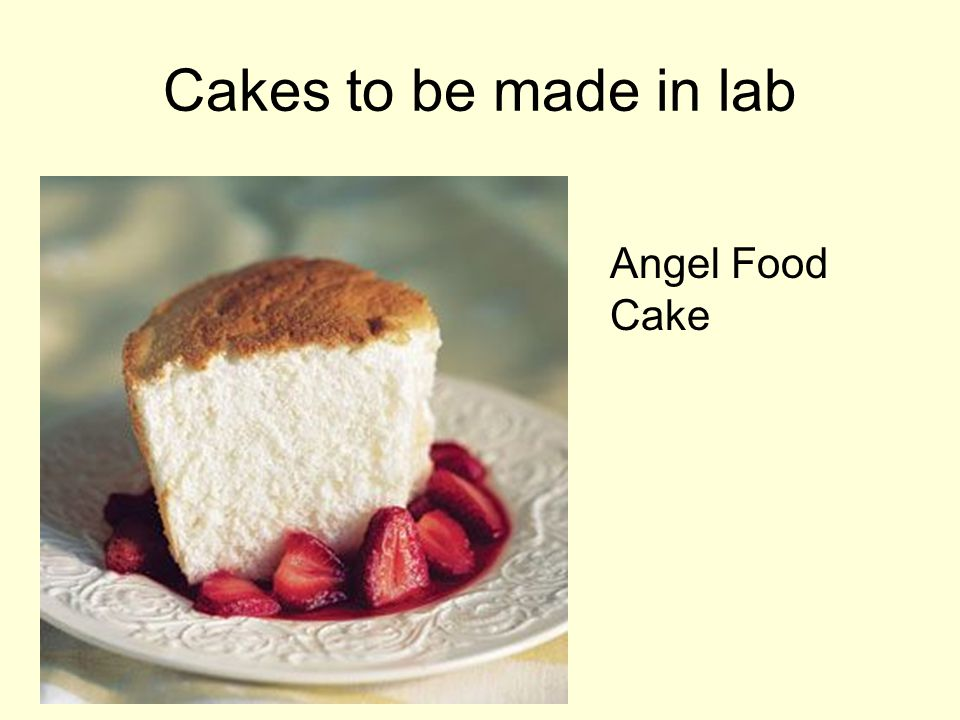 Cakes to be made in lab Angel Food Cake
