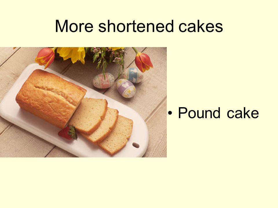 More shortened cakes Pound cake
