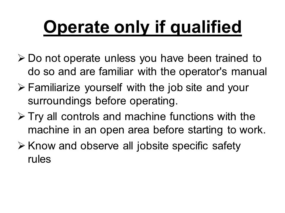 Operate only if qualified
