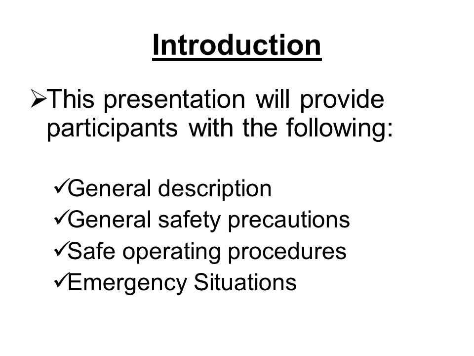 Introduction This presentation will provide participants with the following: General description. General safety precautions.