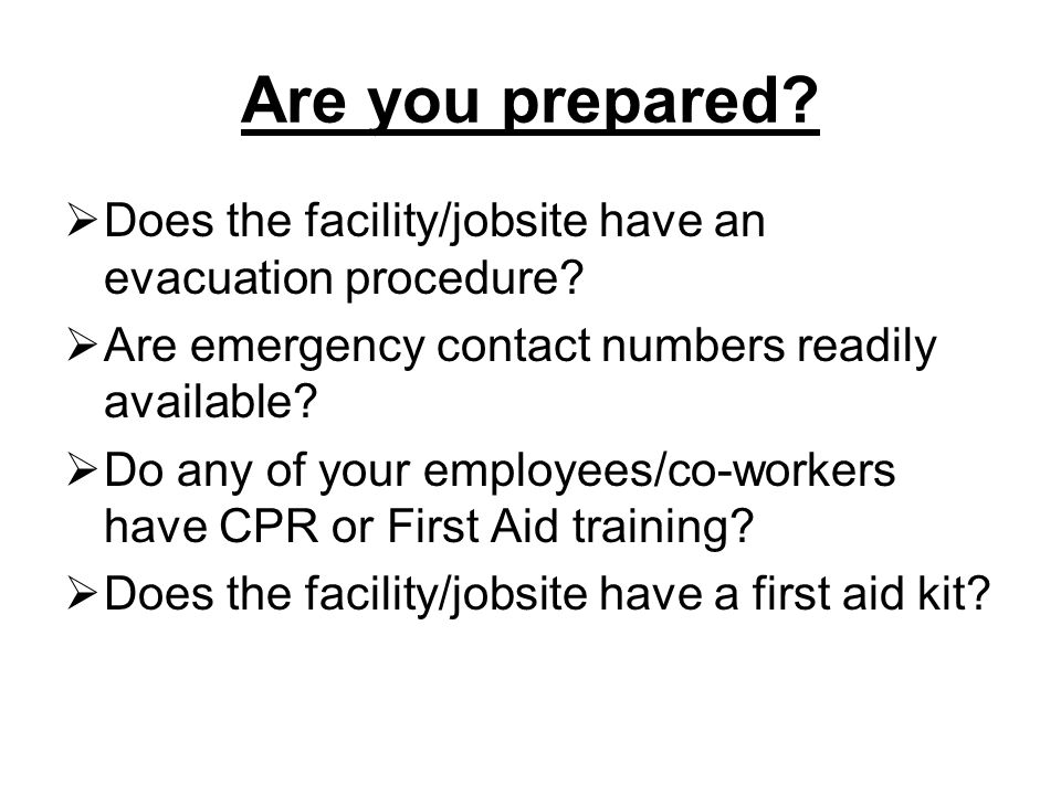Are you prepared Does the facility/jobsite have an evacuation procedure Are emergency contact numbers readily available