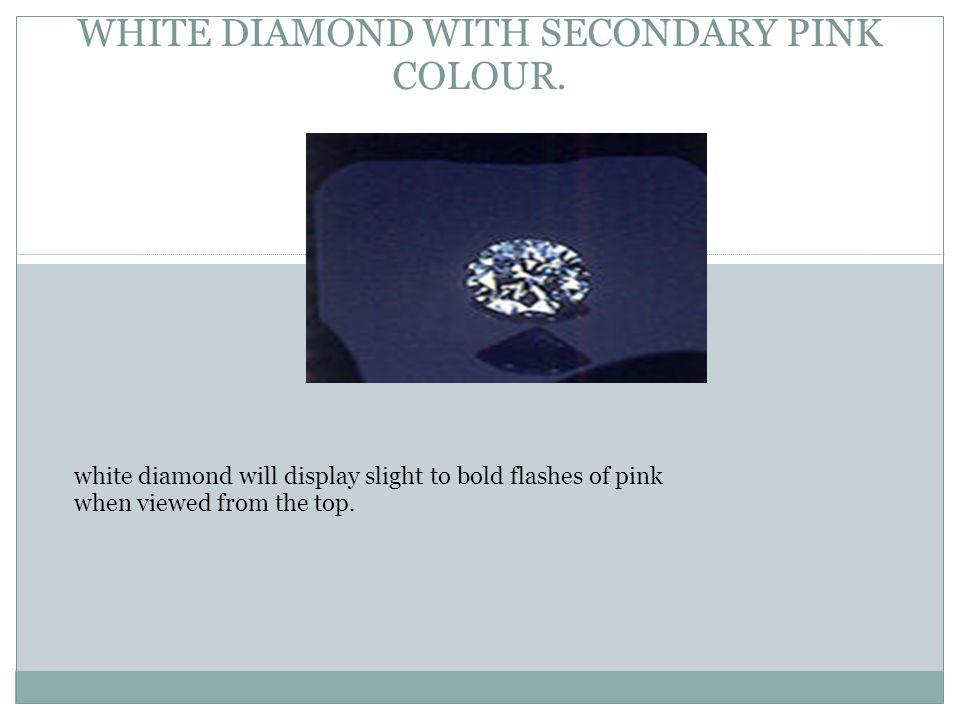 WHITE DIAMOND WITH SECONDARY PINK COLOUR.