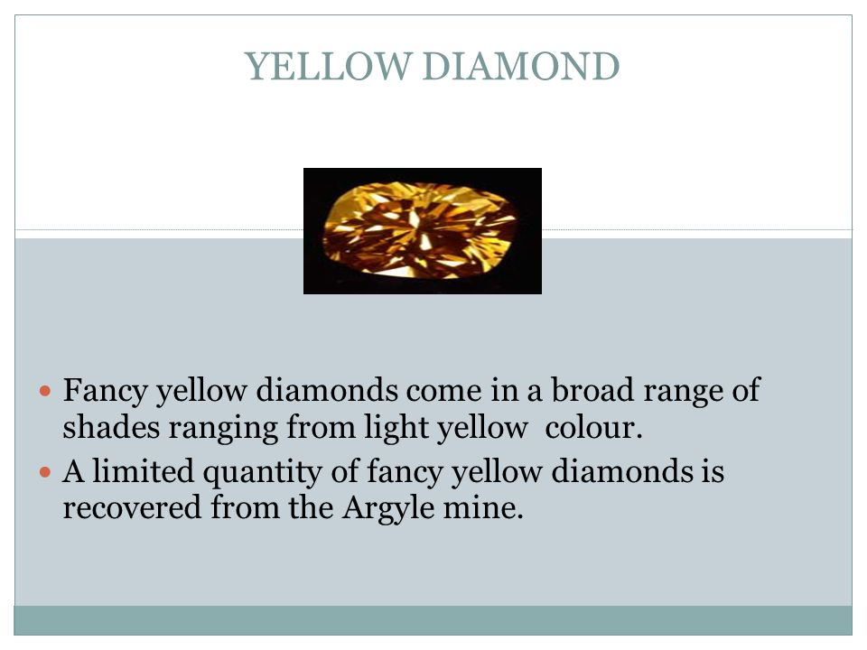 YELLOW DIAMOND Fancy yellow diamonds come in a broad range of shades ranging from light yellow colour.