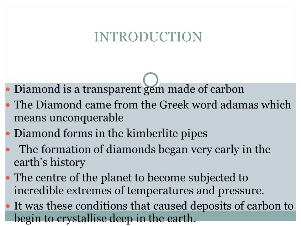 INTRODUCTION Diamond is a transparent gem made of carbon