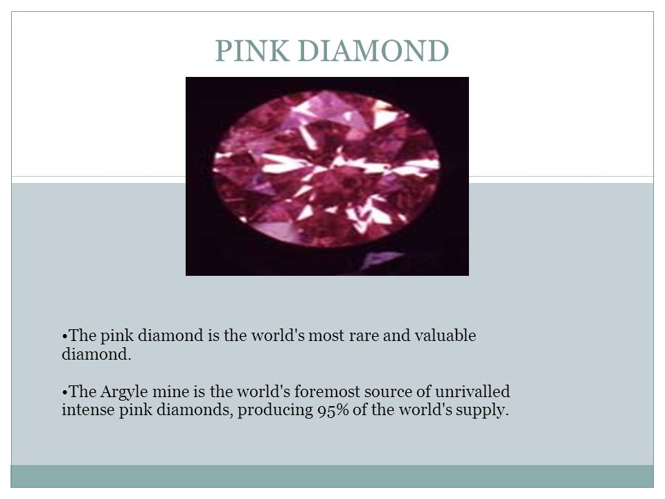 PINK DIAMOND The pink diamond is the world s most rare and valuable diamond.