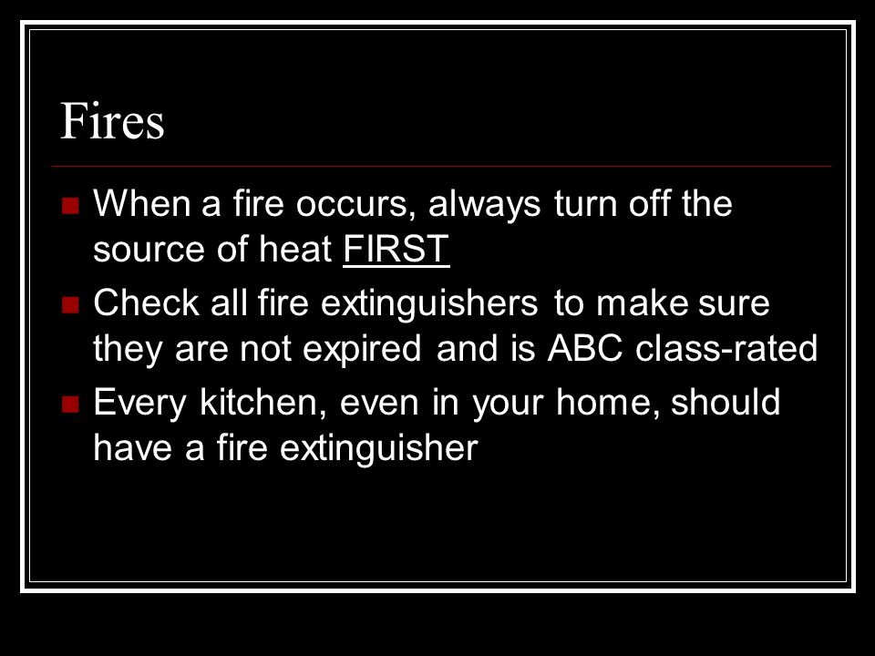 Fires When a fire occurs, always turn off the source of heat FIRST