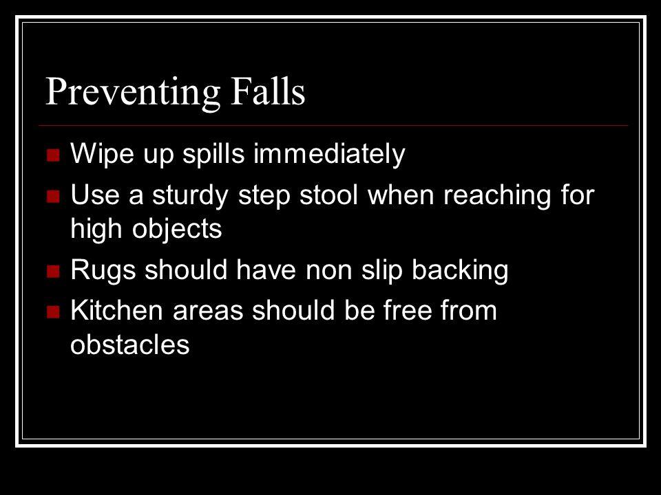 Preventing Falls Wipe up spills immediately