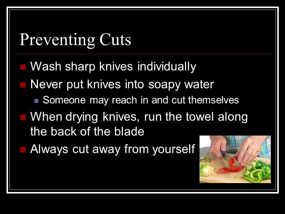 Preventing Cuts Wash sharp knives individually