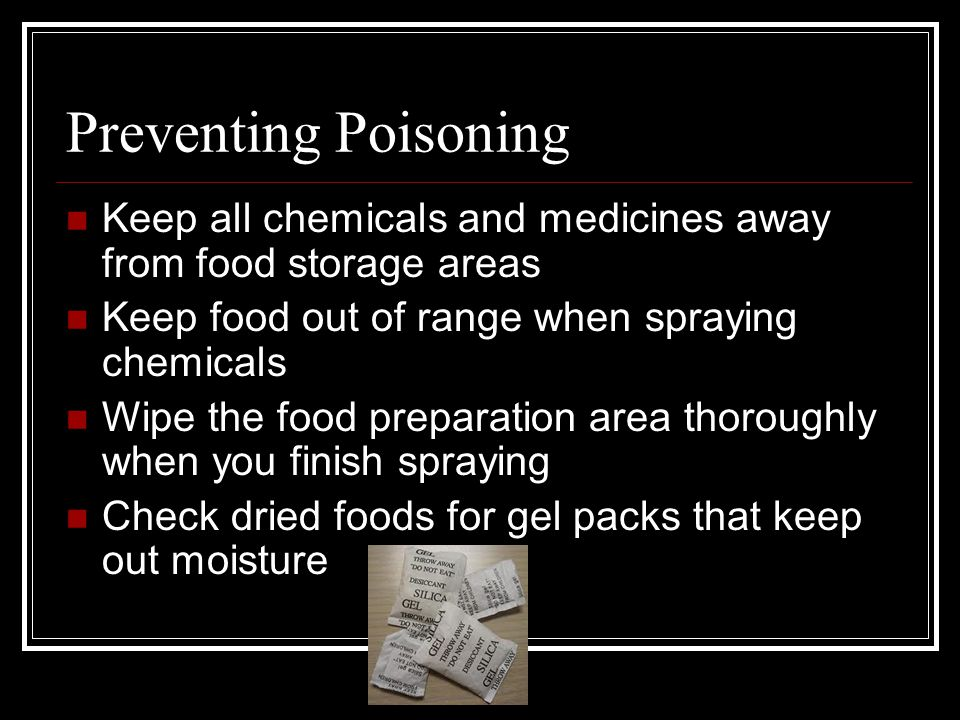 Preventing Poisoning Keep all chemicals and medicines away from food storage areas. Keep food out of range when spraying chemicals.