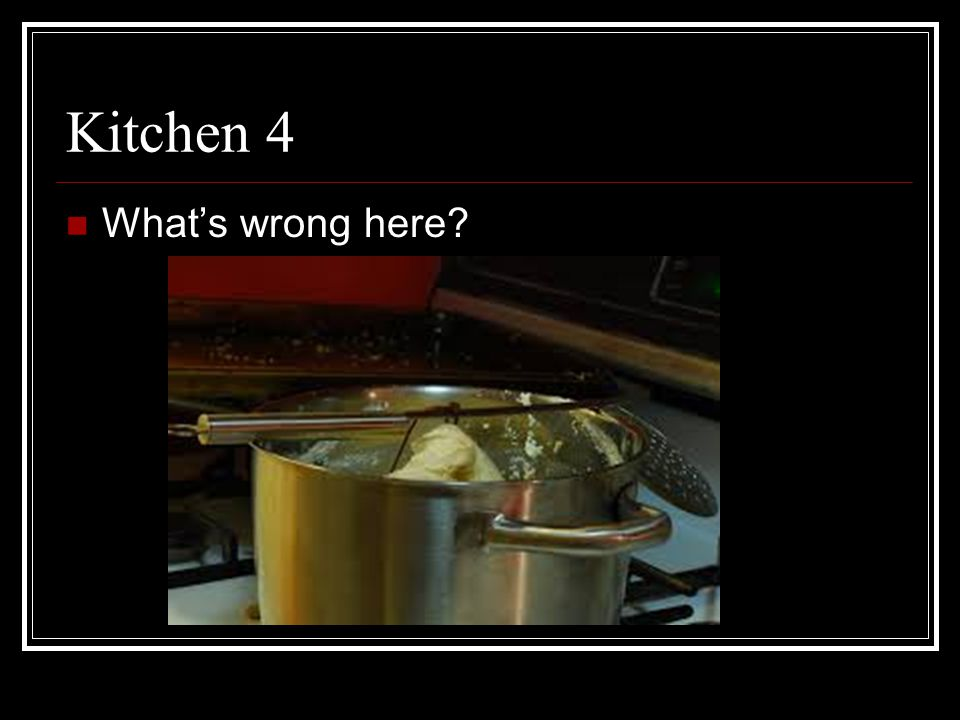 Kitchen 4 What's wrong here