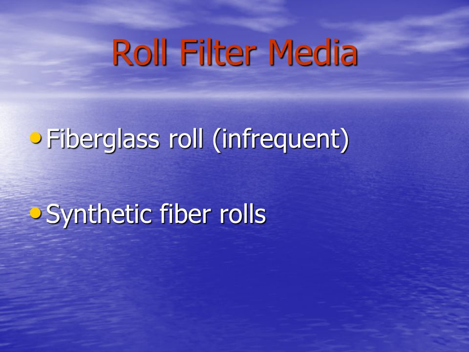 Roll Filter Media Fiberglass roll (infrequent) Synthetic fiber rolls