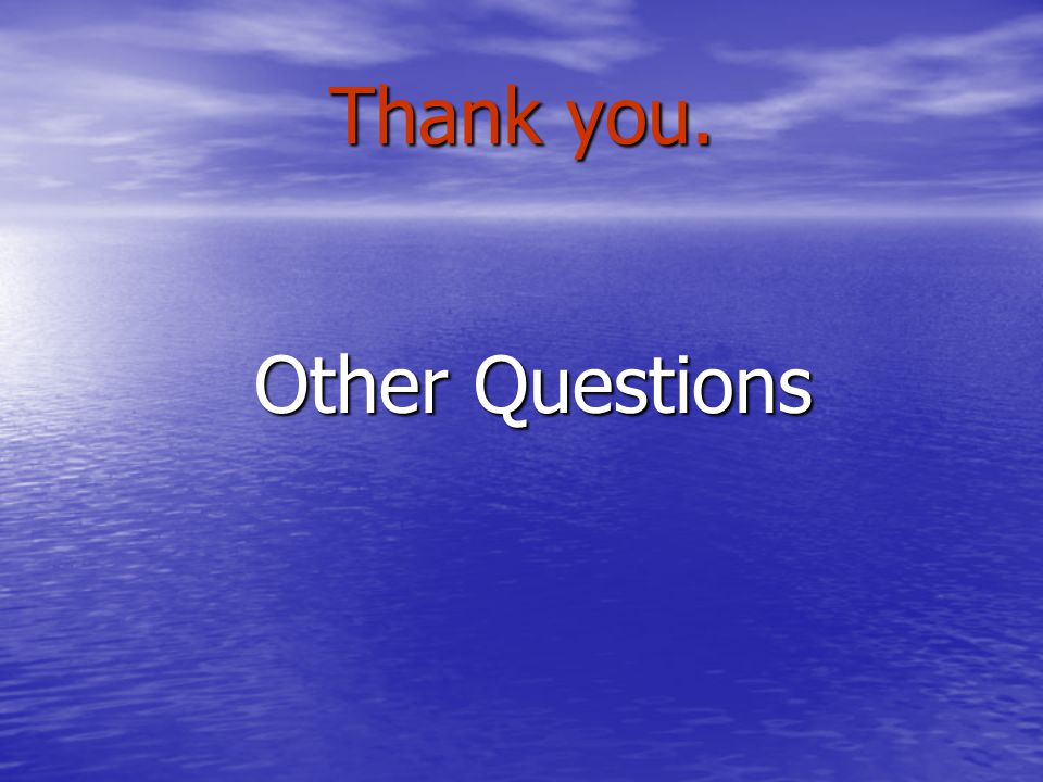 Thank you. Other Questions