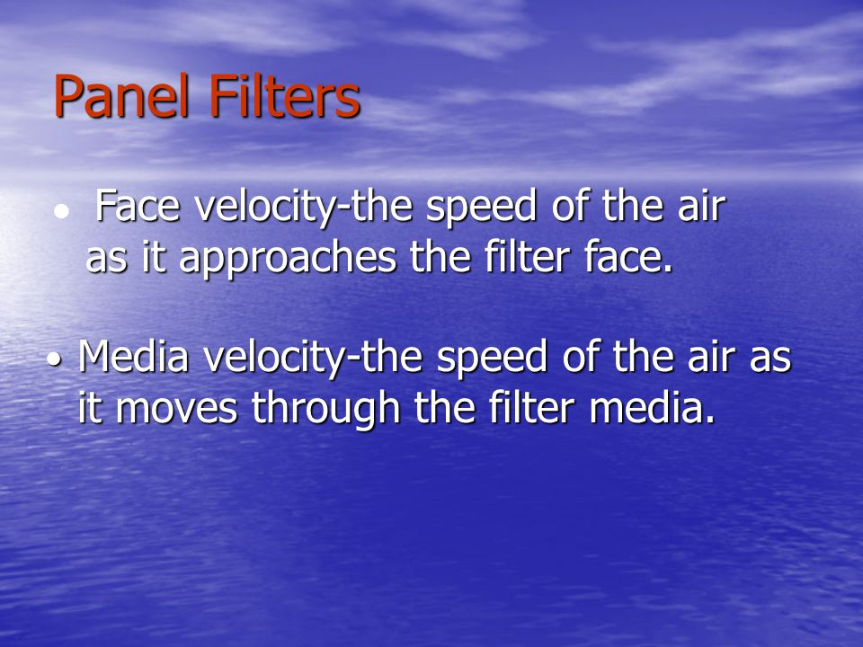 Panel Filters Face velocity-the speed of the air as it approaches the filter face.