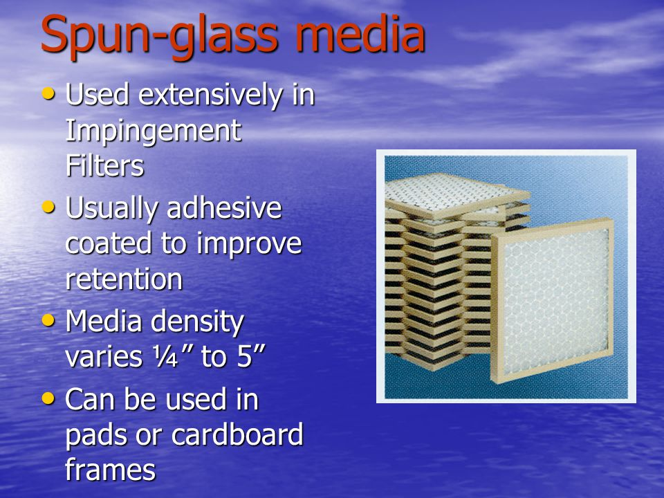 Spun-glass media Used extensively in Impingement Filters