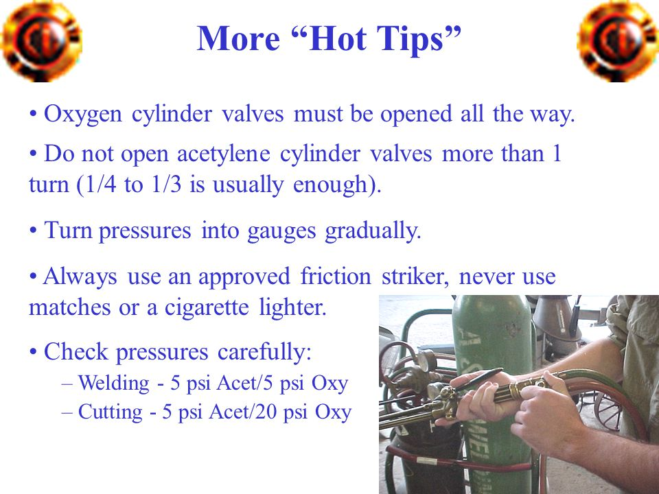 More Hot Tips Oxygen cylinder valves must be opened all the way.