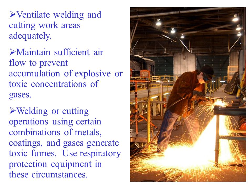 Ventilate welding and cutting work areas adequately.