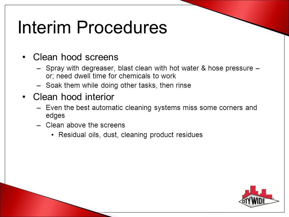 Interim Procedures Clean hood screens Clean hood interior