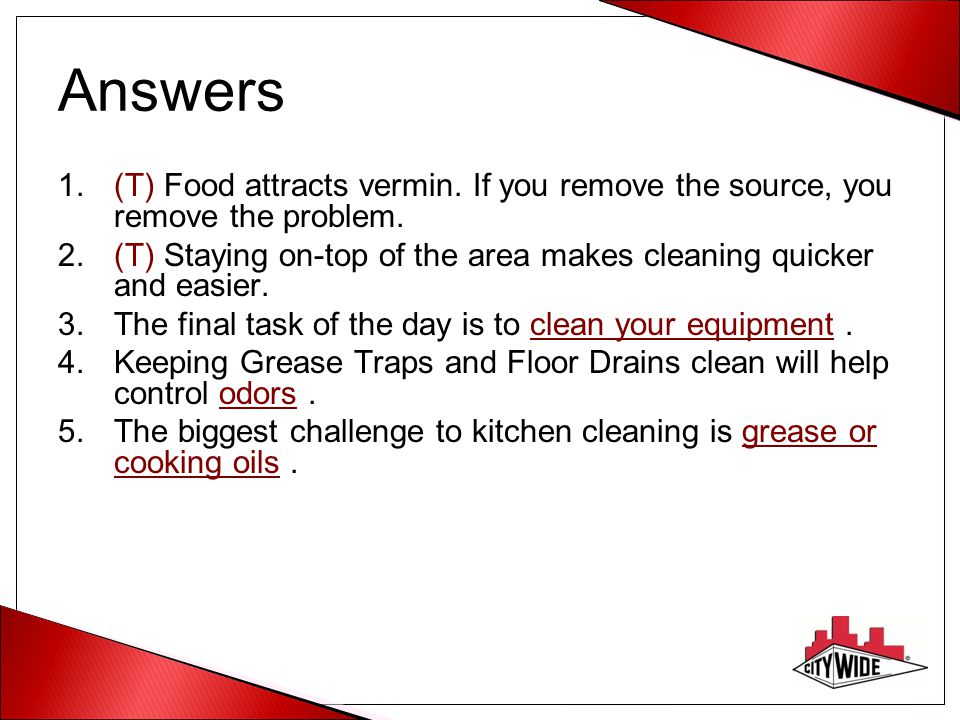 Answers (T) Food attracts vermin. If you remove the source, you remove the problem.