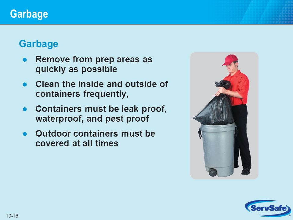 Garbage Garbage Remove from prep areas as quickly as possible