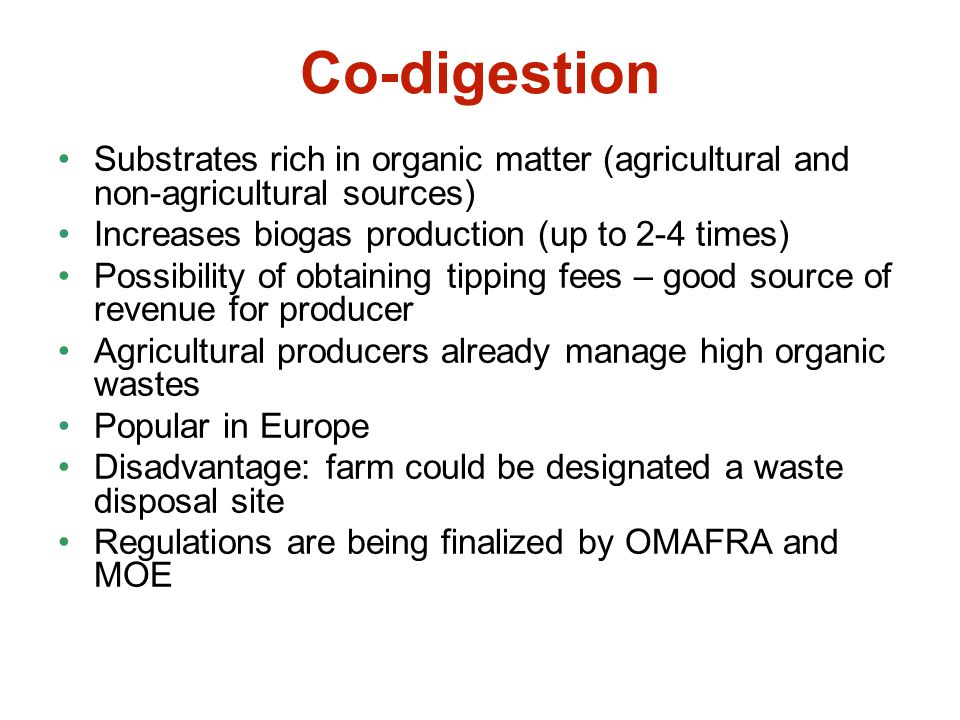 Co-digestion Substrates rich in organic matter (agricultural and non-agricultural sources) Increases biogas production (up to 2-4 times)
