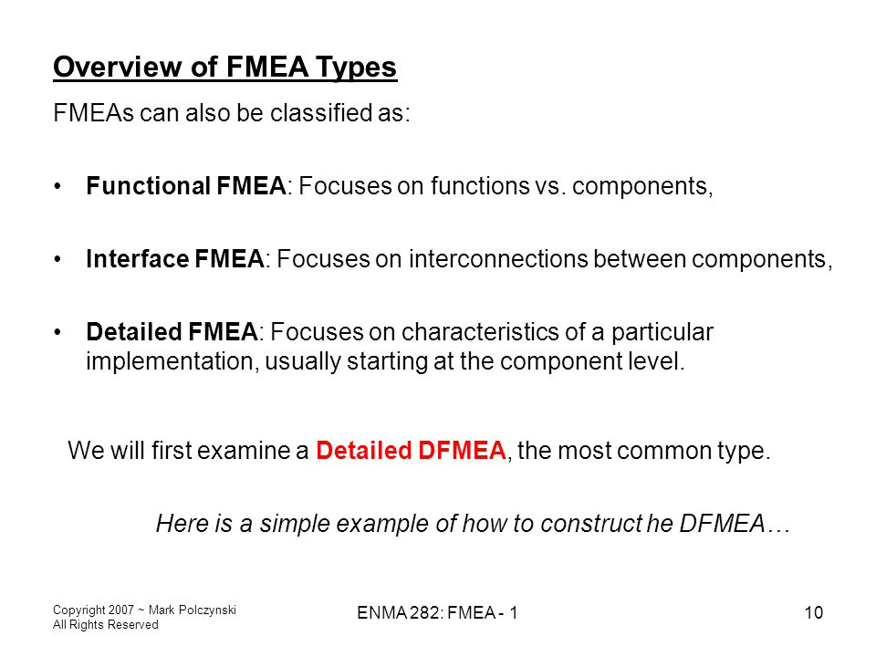 Overview of FMEA Types FMEAs can also be classified as: