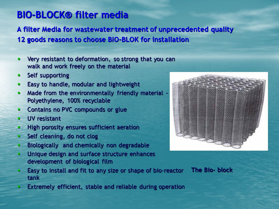 BIO-BLOCK® filter media A filter Media for wastewater treatment of unprecedented quality 12 goods reasons to choose BIO-BLOK for installation