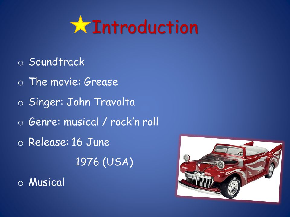 Introduction Soundtrack The movie: Grease Singer: John Travolta