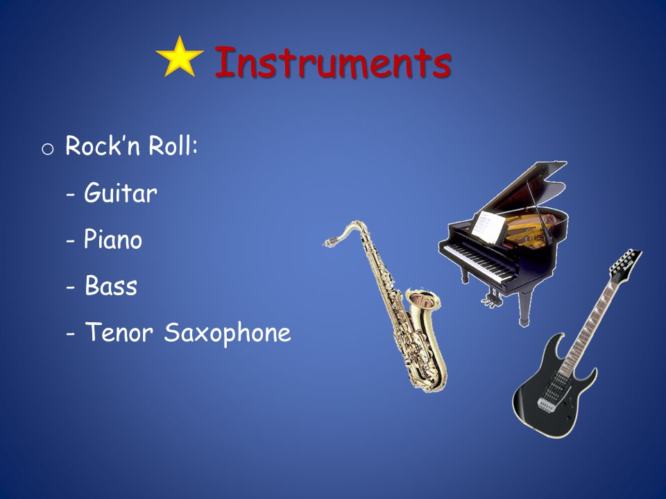 Instruments Rock'n Roll: - Guitar - Piano - Bass - Tenor Saxophone