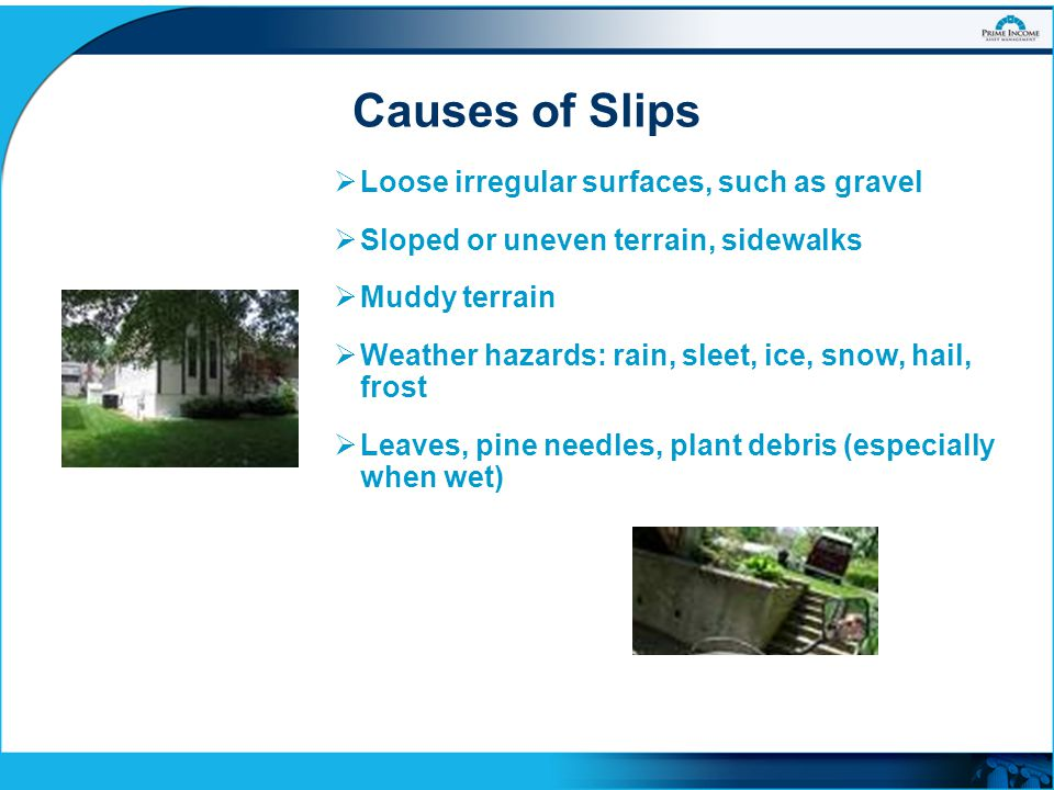 Causes of Slips Loose irregular surfaces, such as gravel