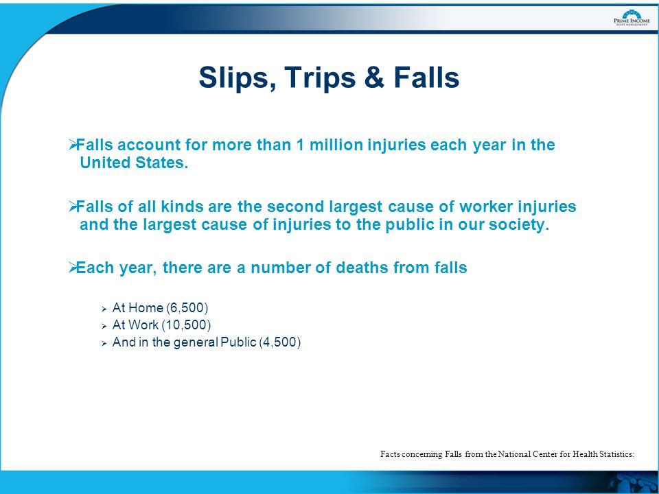 Slips, Trips & Falls Falls account for more than 1 million injuries each year in the United States.
