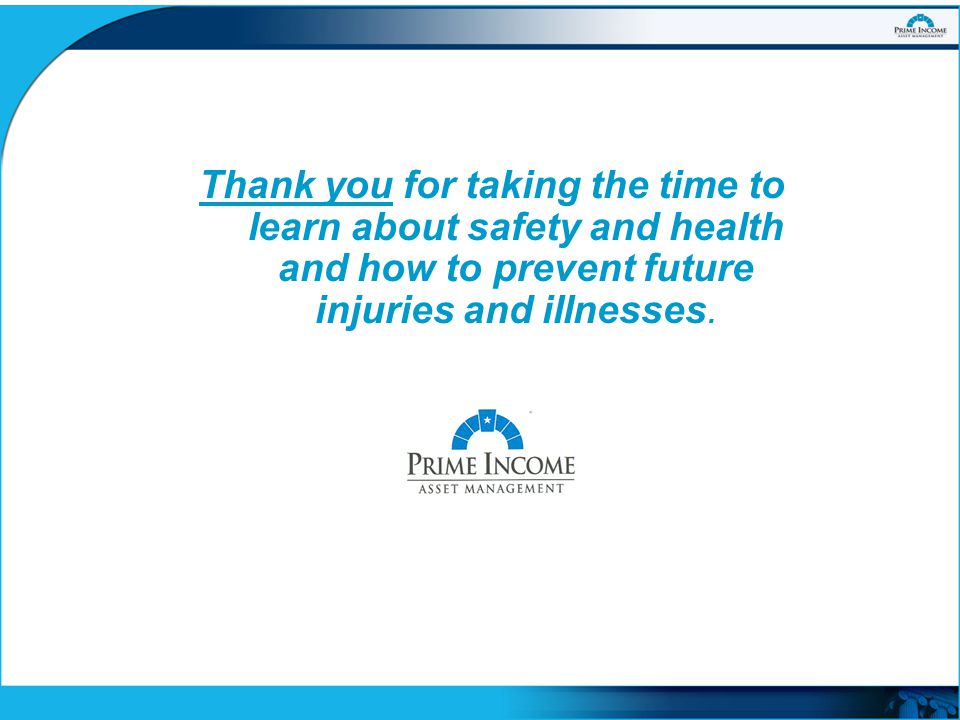 Thank you for taking the time to learn about safety and health and how to prevent future injuries and illnesses.
