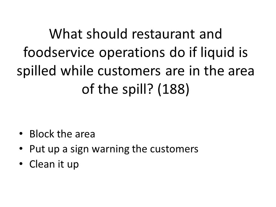 What should restaurant and foodservice operations do if liquid is spilled while customers are in the area of the spill (188)