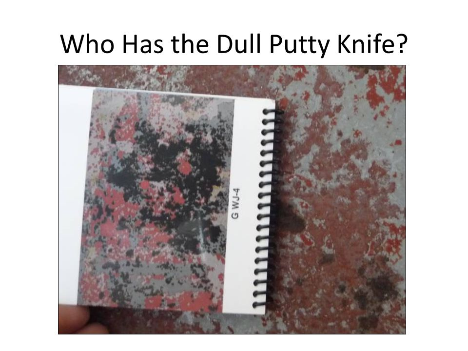 Who Has the Dull Putty Knife